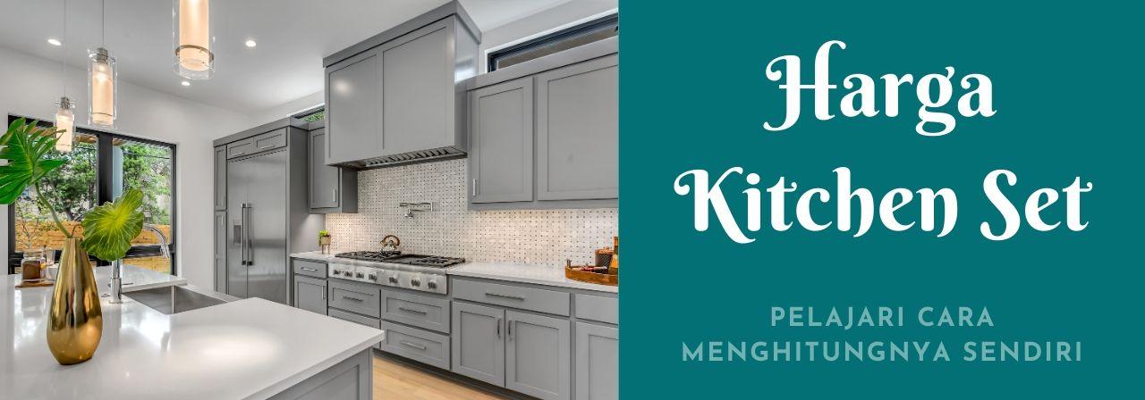 Daftar Cara Hitung Harga Kitchen Set Minimalis Per Meter Lengkap
